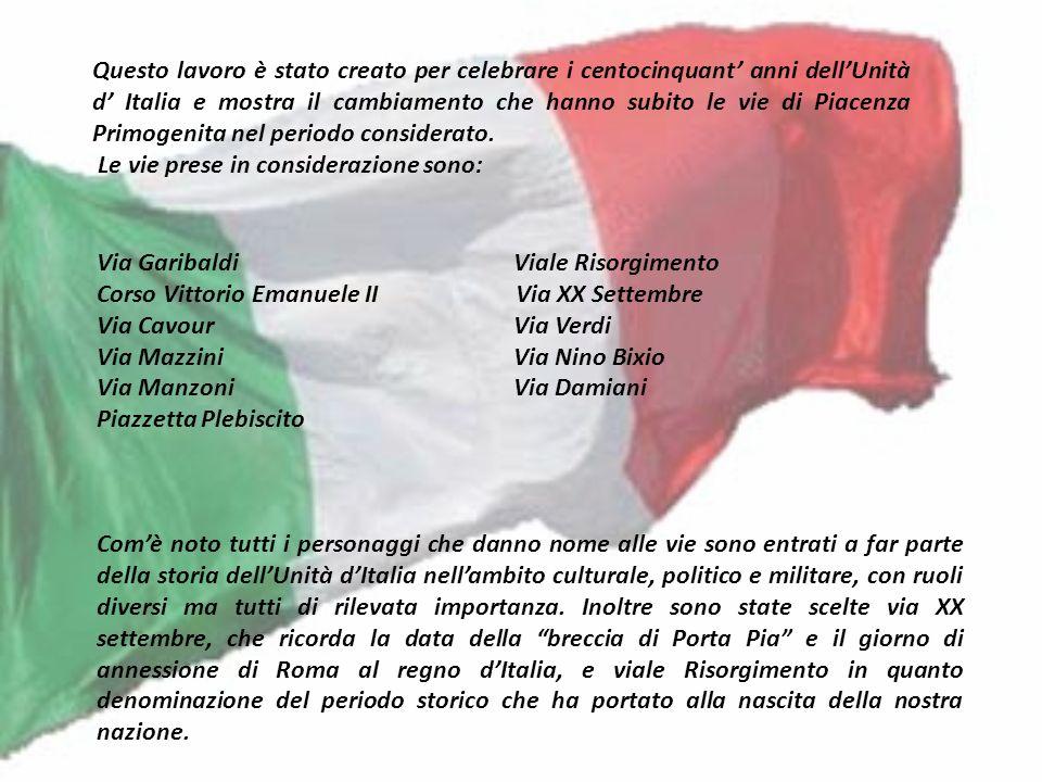 Questo lavoro è stato creato per celebrare i centocinquant anni dellUnità d Italia e mostra il cambiamento che hanno subito le vie di Piacenza Primoge