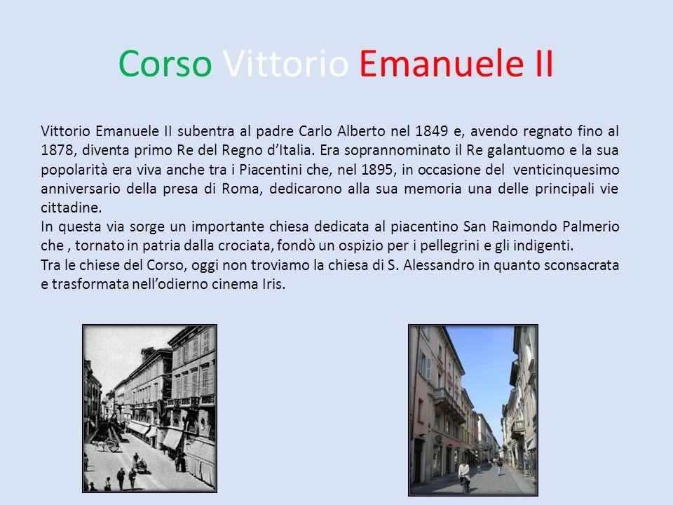 Corso Vittorio Emanuele II Vittorio Emanuele II subentra al padre Carlo Alberto nel 1849 e, avendo regnato fino al 1878, diventa primo Re del Regno dI