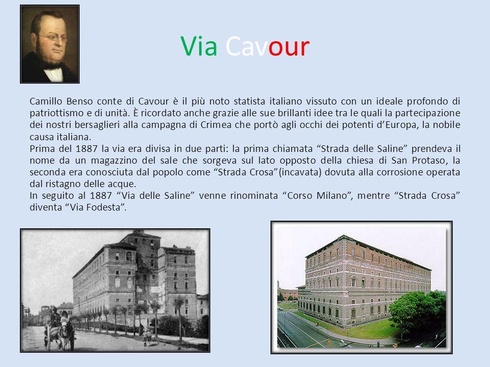 Via Cavour Camillo Benso conte di Cavour è il più noto statista italiano vissuto con un ideale profondo di patriottismo e di unità. È ricordato anche