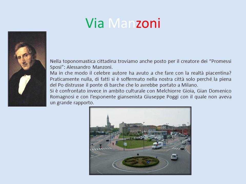 Via Manzoni Nella toponomastica cittadina troviamo anche posto per il creatore dei Promessi Sposi: Alessandro Manzoni. Ma in che modo il celebre autor