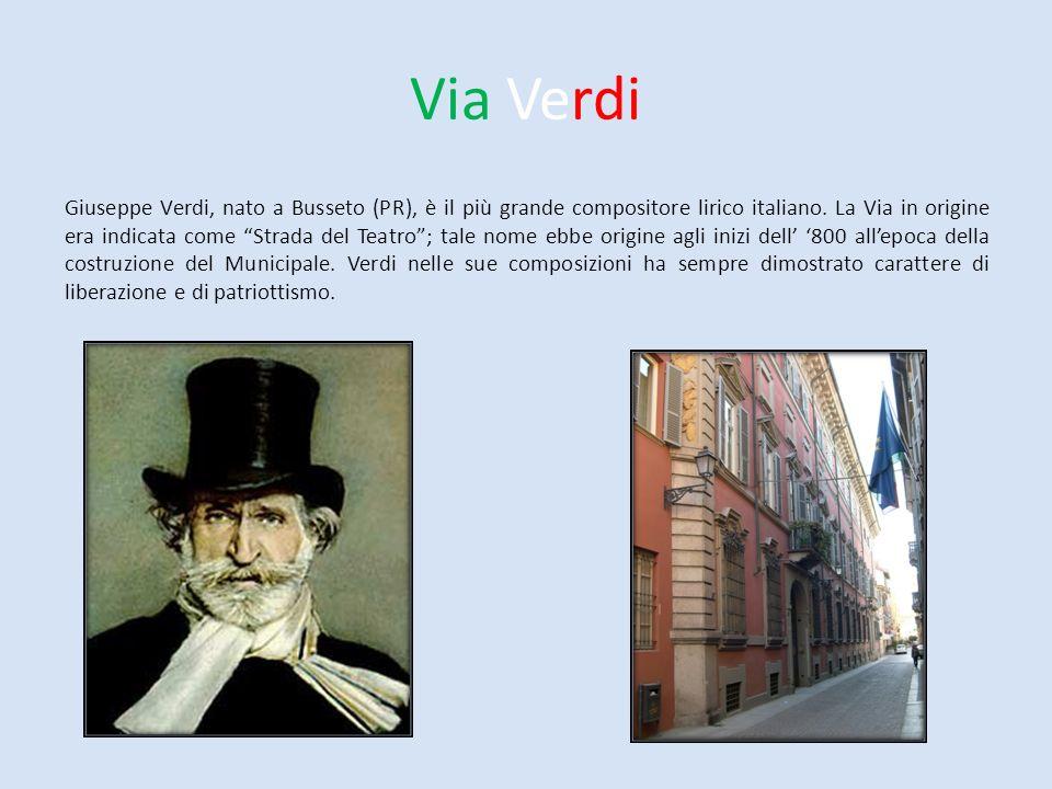 Via Verdi Giuseppe Verdi, nato a Busseto (PR), è il più grande compositore lirico italiano. La Via in origine era indicata come Strada del Teatro; tal