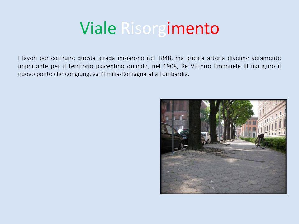 Viale Risorgimento I lavori per costruire questa strada iniziarono nel 1848, ma questa arteria divenne veramente importante per il territorio piacenti