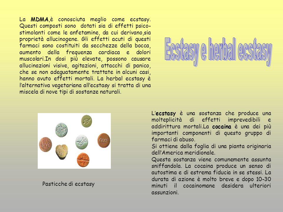La MDMA,è conosciuta meglio come ecstasy. Questi composti sono dotati sia di effetti psico- stimolanti come le anfetamine, da cui derivano,sia proprie