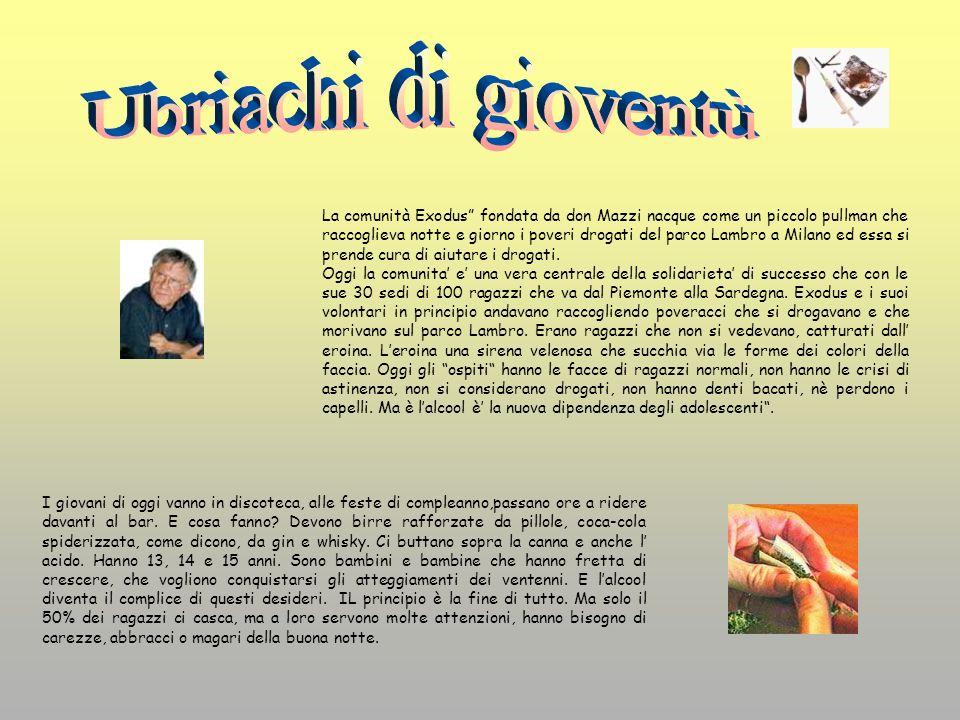 La comunità Exodus fondata da don Mazzi nacque come un piccolo pullman che raccoglieva notte e giorno i poveri drogati del parco Lambro a Milano ed es