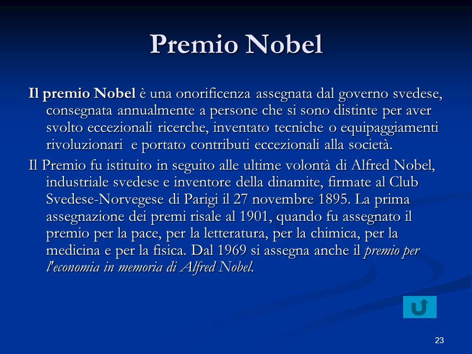 23 Premio Nobel Il premio Nobel è una onorificenza assegnata dal governo svedese, consegnata annualmente a persone che si sono distinte per aver svolt