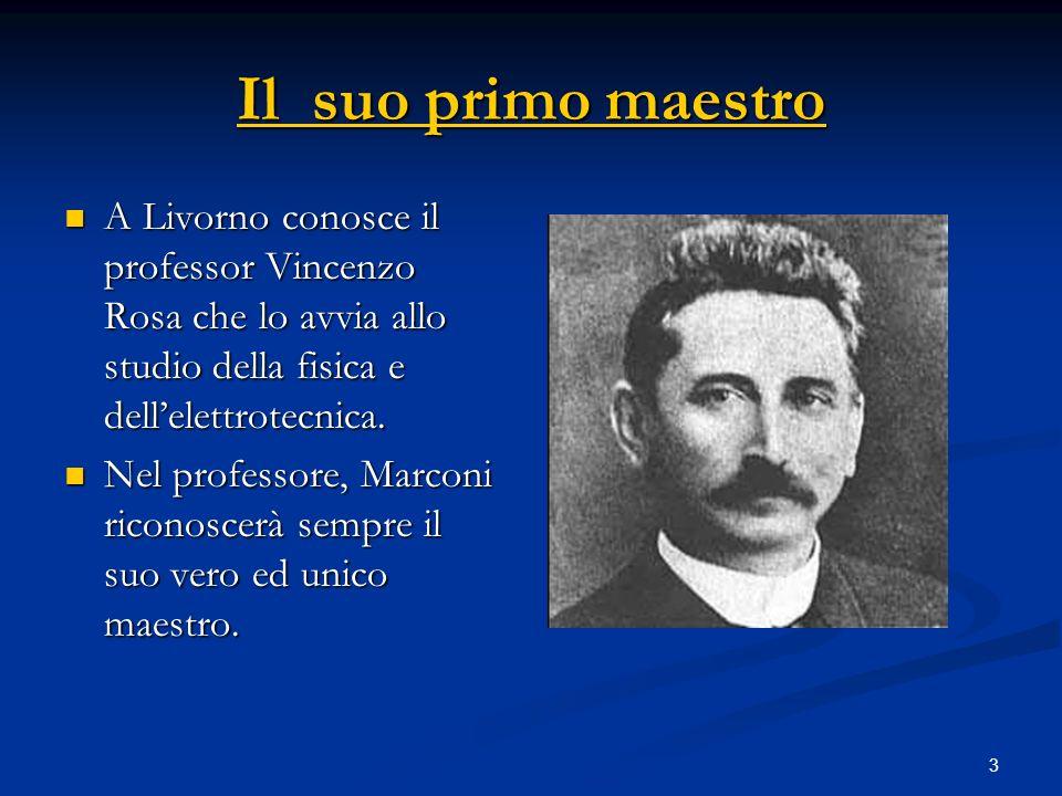 3 Il suo primo maestro Il suo primo maestro A Livorno conosce il professor Vincenzo Rosa che lo avvia allo studio della fisica e dellelettrotecnica. A