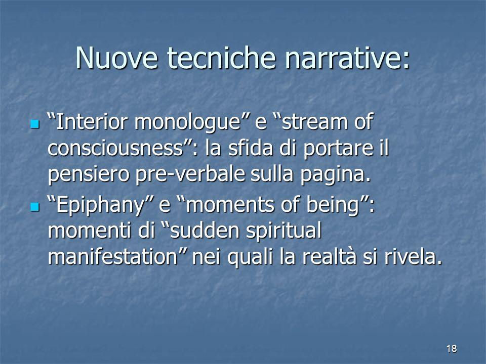 18 Nuove tecniche narrative: Interior monologue e stream of consciousness: la sfida di portare il pensiero pre-verbale sulla pagina. Interior monologu