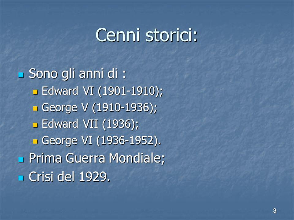 3 Cenni storici: Sono gli anni di : Edward VI (1901-1910); George V (1910-1936); Edward VII (1936); George VI (1936-1952). Prima Guerra Mondiale; Cris