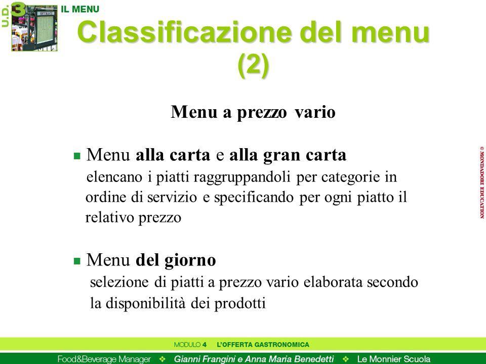 Classificazione del menu (2) n Menu alla carta e alla gran carta elencano i piatti raggruppandoli per categorie in ordine di servizio e specificando p