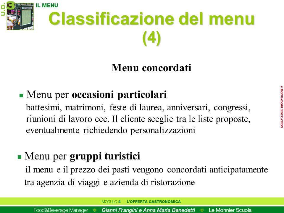 Classificazione del menu (4) n Menu per occasioni particolari battesimi, matrimoni, feste di laurea, anniversari, congressi, riunioni di lavoro ecc. I