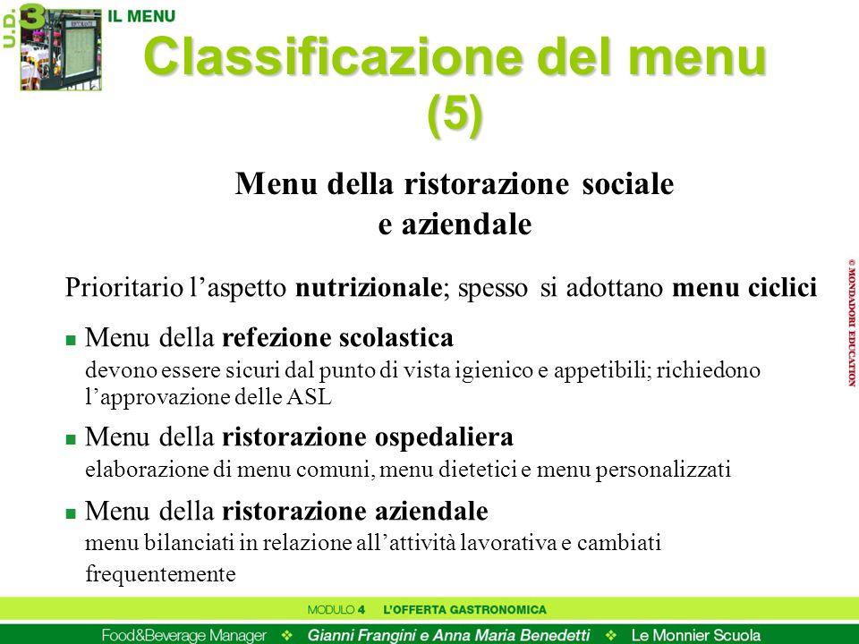 Classificazione del menu (5) Prioritario laspetto nutrizionale; spesso si adottano menu ciclici n Menu della refezione scolastica devono essere sicuri