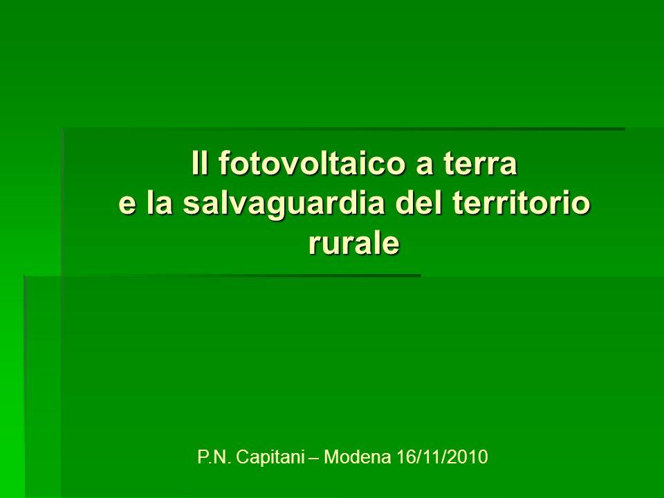 Il fotovoltaico a terra e la salvaguardia del territorio rurale P.N. Capitani – Modena 16/11/2010