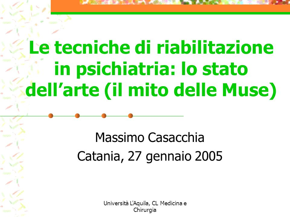 Università L'Aquila, CL Medicina e Chirurgia Le tecniche di riabilitazione in psichiatria: lo stato dellarte (il mito delle Muse) Massimo Casacchia Ca