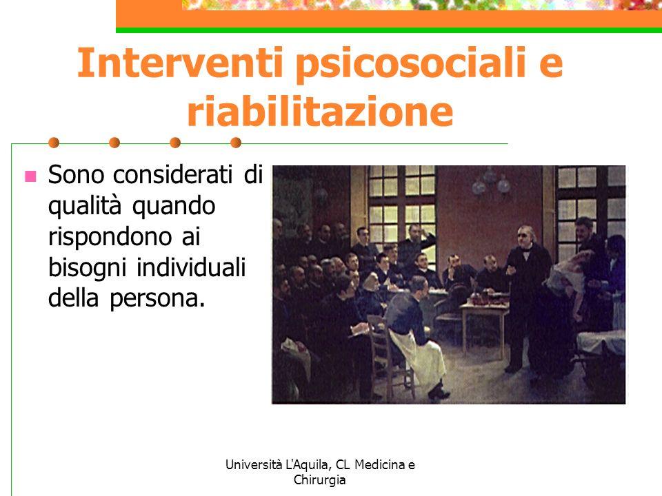 Università L'Aquila, CL Medicina e Chirurgia Interventi psicosociali e riabilitazione Sono considerati di qualità quando rispondono ai bisogni individ