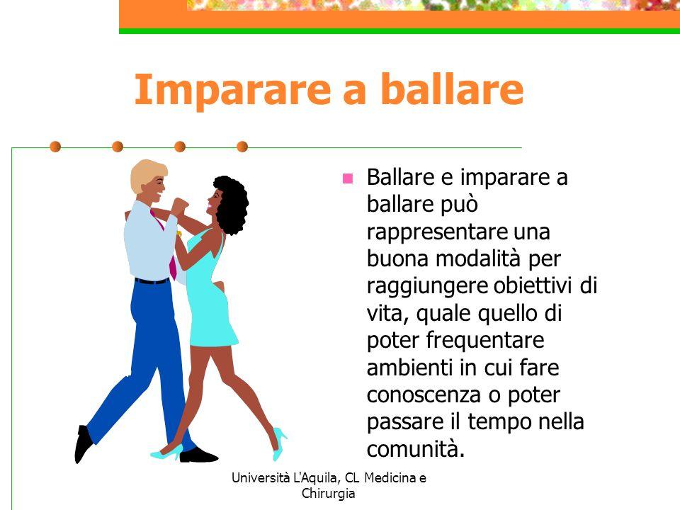 Università L'Aquila, CL Medicina e Chirurgia Imparare a ballare Ballare e imparare a ballare può rappresentare una buona modalità per raggiungere obie