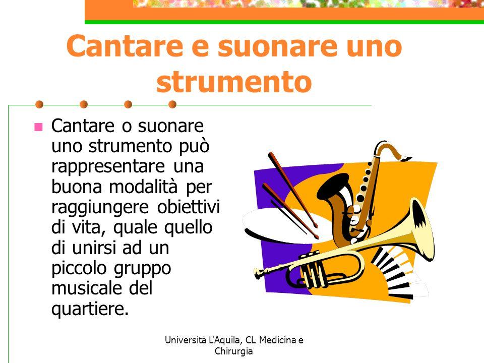 Università L'Aquila, CL Medicina e Chirurgia Cantare e suonare uno strumento Cantare o suonare uno strumento può rappresentare una buona modalità per