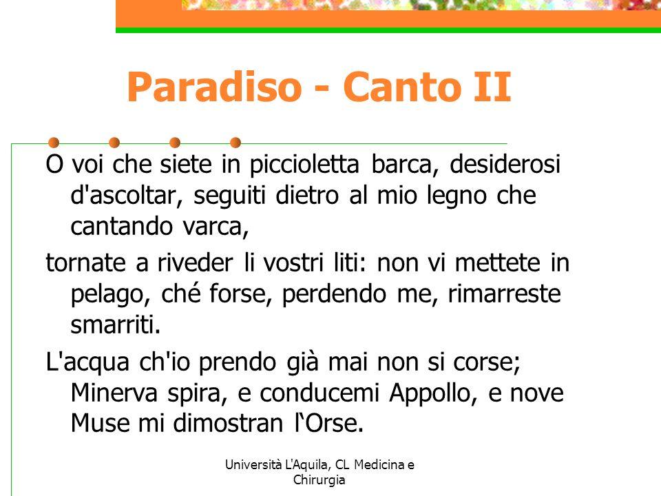 Università L'Aquila, CL Medicina e Chirurgia Paradiso - Canto II O voi che siete in piccioletta barca, desiderosi d'ascoltar, seguiti dietro al mio le