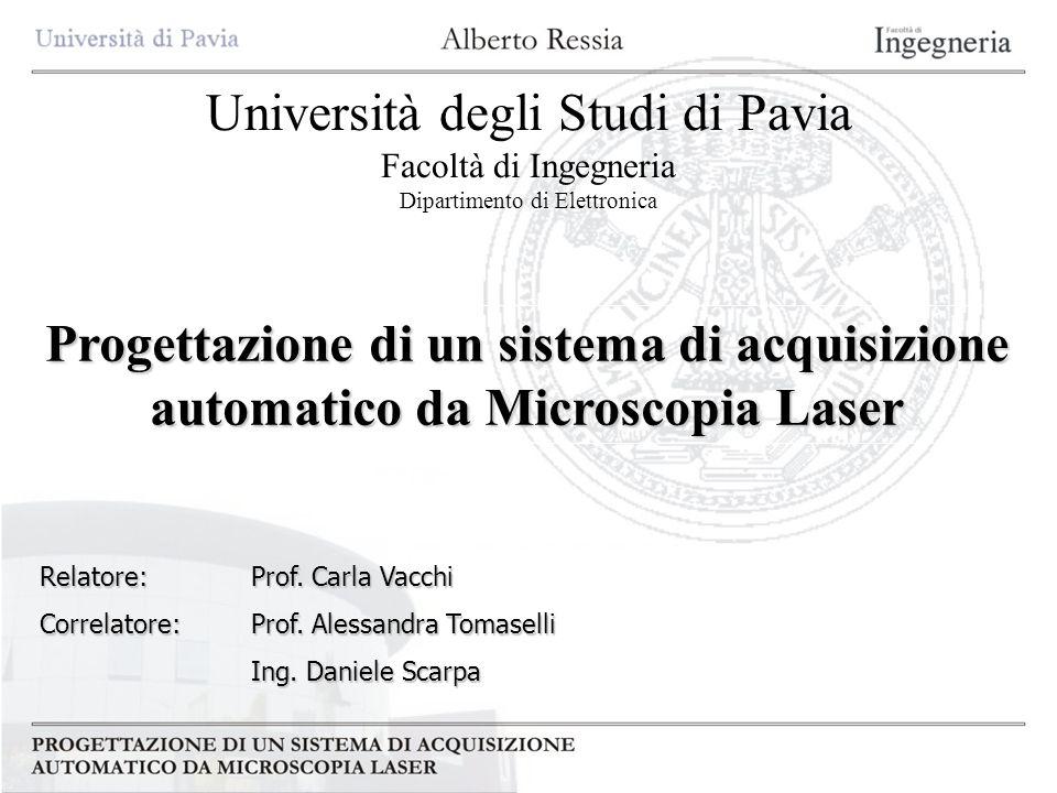 Università degli Studi di Pavia Facoltà di Ingegneria Dipartimento di Elettronica Progettazione di un sistema di acquisizione automatico da Microscopi