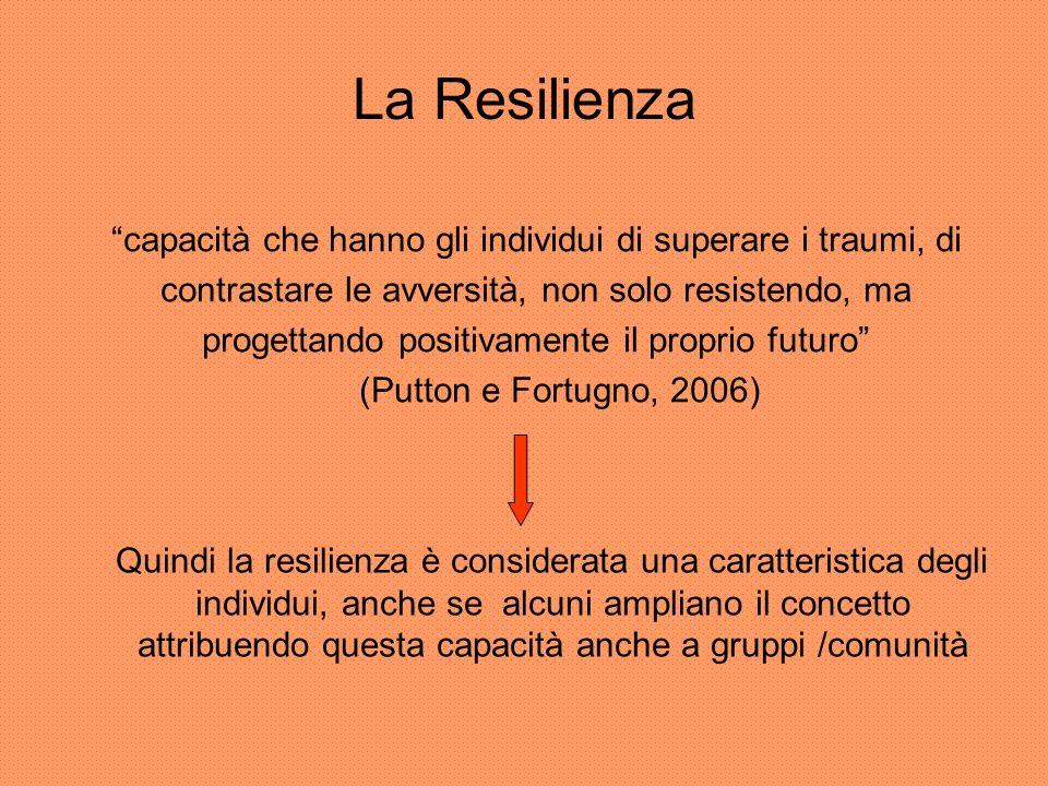 La Resilienza capacità che hanno gli individui di superare i traumi, di contrastare le avversità, non solo resistendo, ma progettando positivamente il