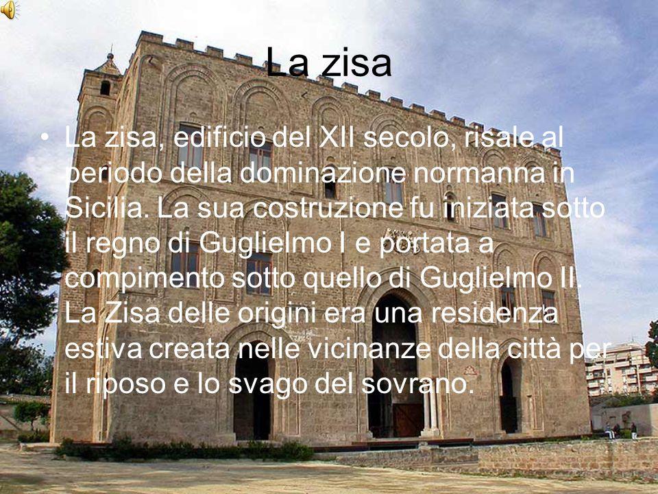 La zisa La zisa, edificio del XII secolo, risale al periodo della dominazione normanna in Sicilia. La sua costruzione fu iniziata sotto il regno di Gu