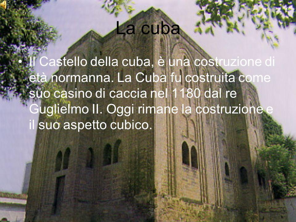 La cuba Il Castello della cuba, è una costruzione di età normanna. La Cuba fu costruita come suo casino di caccia nel 1180 dal re Guglielmo II. Oggi r