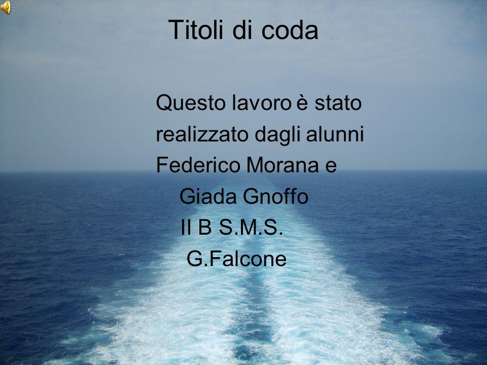 Titoli di coda Questo lavoro è stato realizzato dagli alunni Federico Morana e Giada Gnoffo II B S.M.S. G.Falcone