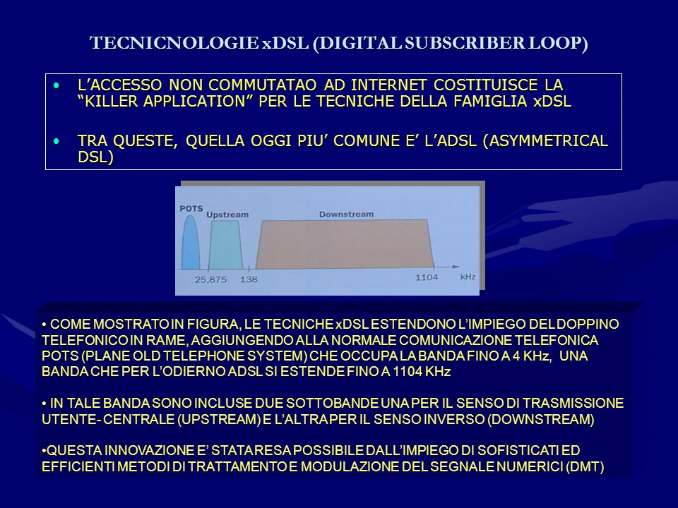 TECNICNOLOGIE xDSL (DIGITAL SUBSCRIBER LOOP) LACCESSO NON COMMUTATAO AD INTERNET COSTITUISCE LA KILLER APPLICATION PER LE TECNICHE DELLA FAMIGLIA xDSL
