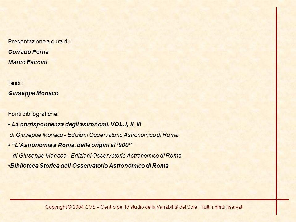 ietro Tacchini a partire dal 1868 iniziò a Palermo lo studio spettroscopico giornaliero delle protuberanze solari e nel 1871 diede vita insieme a Secc