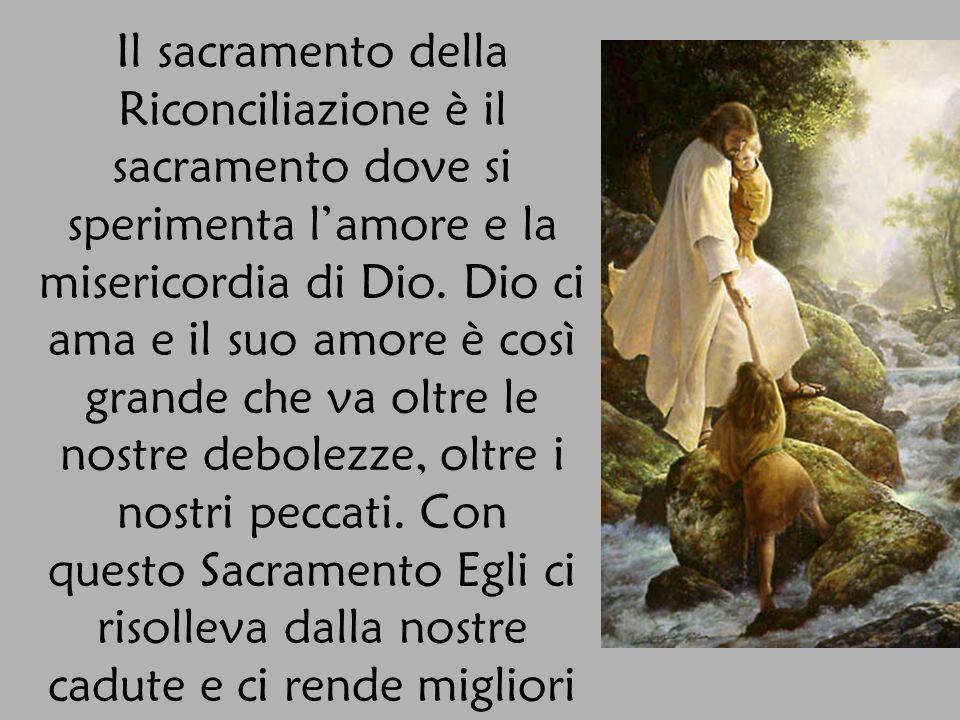 Il sacramento della Riconciliazione è il sacramento dove si sperimenta lamore e la misericordia di Dio. Dio ci ama e il suo amore è così grande che va