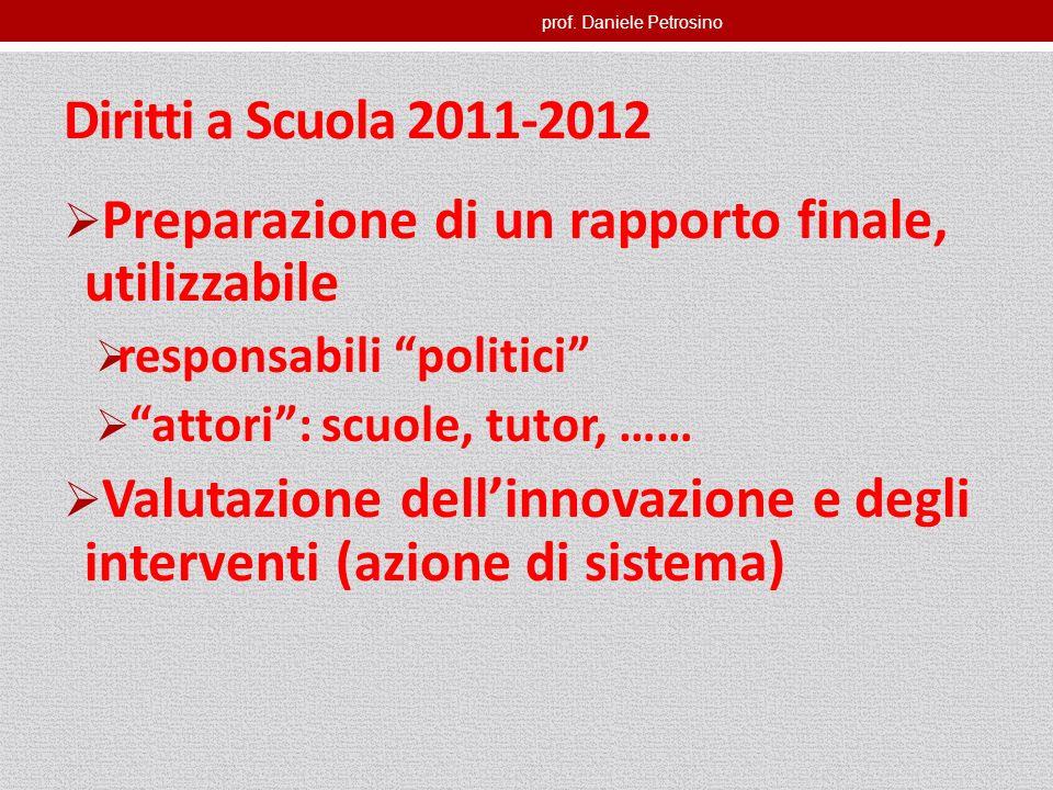 prof. Daniele Petrosino Diritti a Scuola 2011-2012 Preparazione di un rapporto finale, utilizzabile responsabili politici attori: scuole, tutor, …… Va