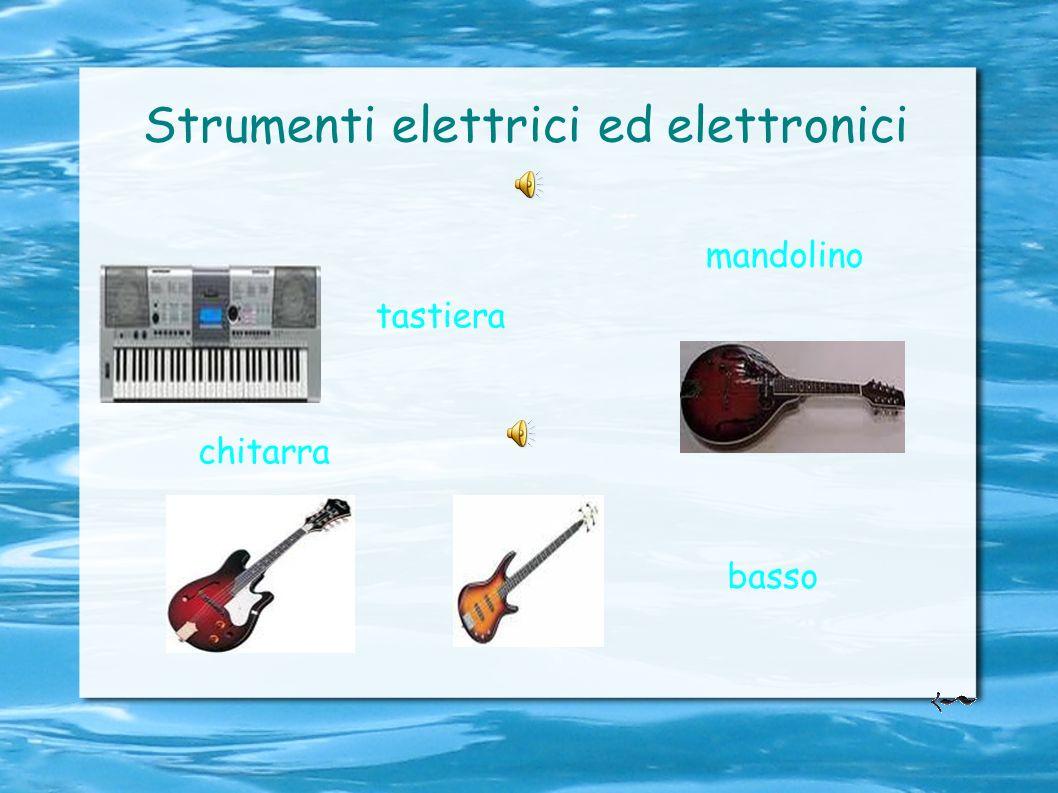 Strumenti elettrici ed elettronici Questi sono gli strumenti più moderni, perché funzionano ad elettricità e possono essere controllati da schede elet