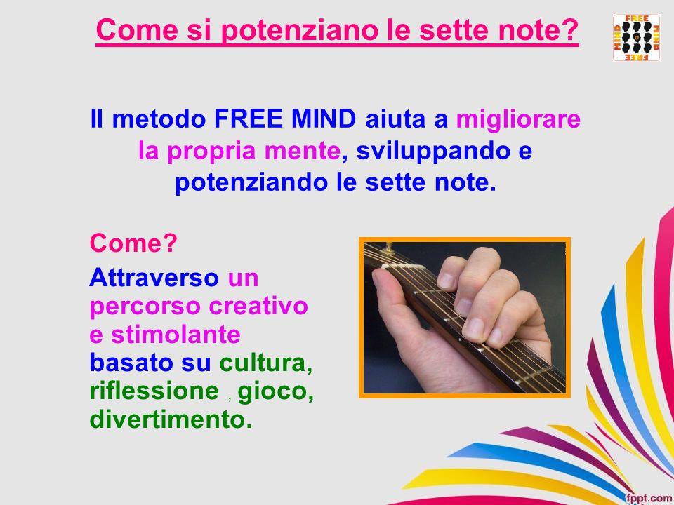 Il metodo FREE MIND aiuta a migliorare la propria mente, sviluppando e potenziando le sette note. Come si potenziano le sette note? Come? Attraverso u
