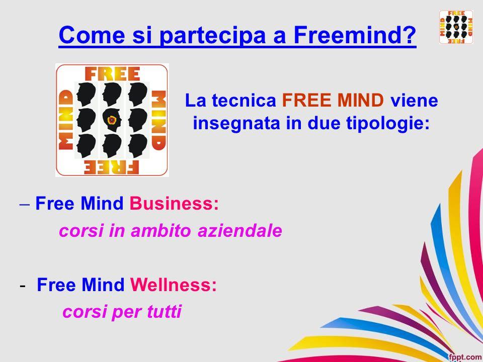 – Free Mind Business: corsi in ambito aziendale - Free Mind Wellness: corsi per tutti Come si partecipa a Freemind? La tecnica FREE MIND viene insegna