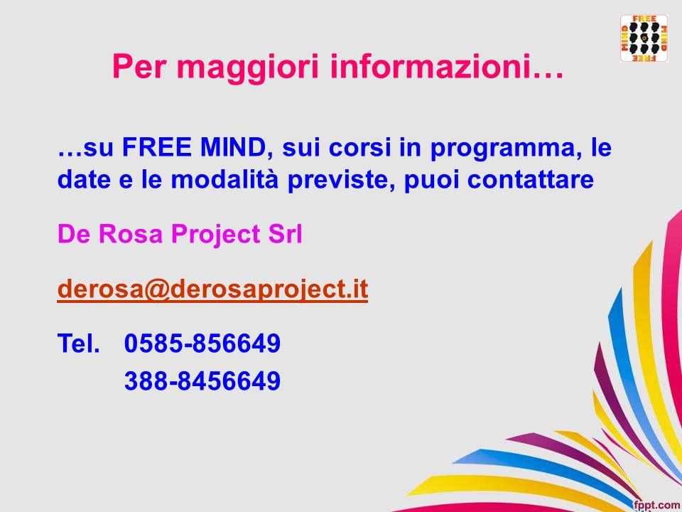 Per maggiori informazioni… …su FREE MIND, sui corsi in programma, le date e le modalità previste, puoi contattare De Rosa Project Srl derosa@derosapro