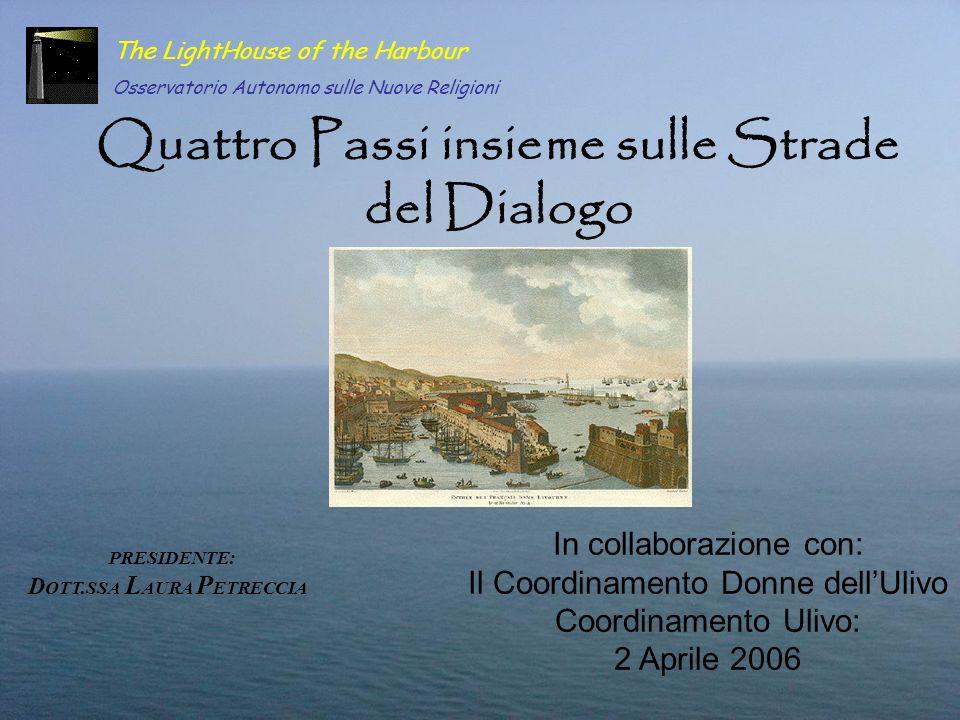 Quattro Passi insieme sulle Strade del Dialogo The LightHouse of the Harbour Osservatorio Autonomo sulle Nuove Religioni PRESIDENTE: D OTT.SSA L AURA