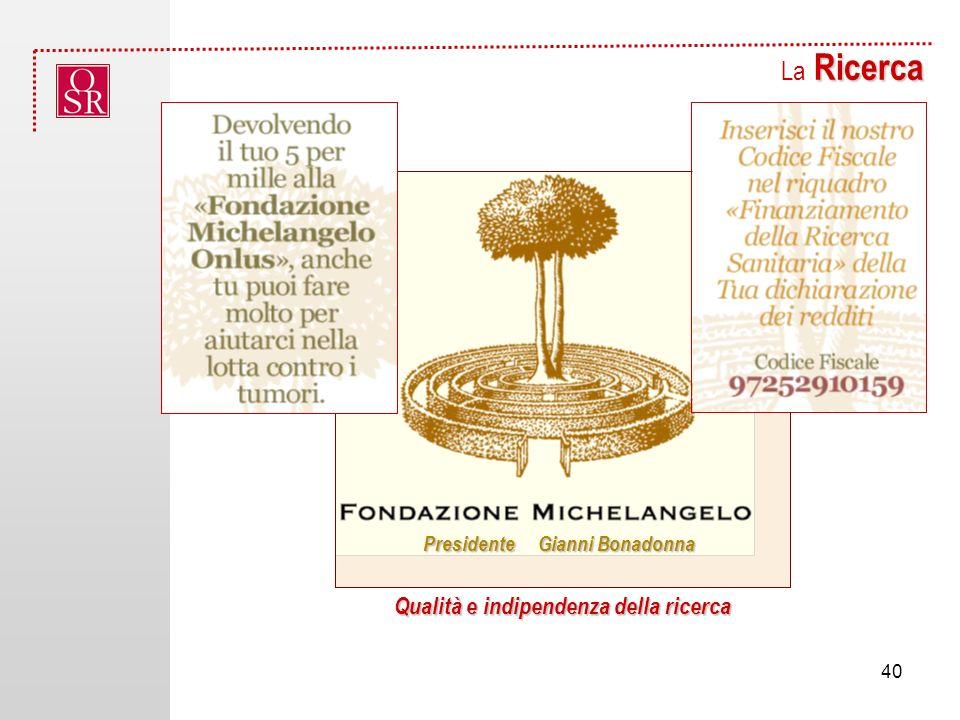 Ricerca La Ricerca PresidenteGianni Bonadonna PresidenteGianni Bonadonna Qualità e indipendenza della ricerca 40