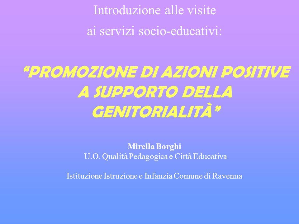 Introduzione alle visite ai servizi socio-educativi: PROMOZIONE DI AZIONI POSITIVE A SUPPORTO DELLA GENITORIALITÀ Mirella Borghi U.O.