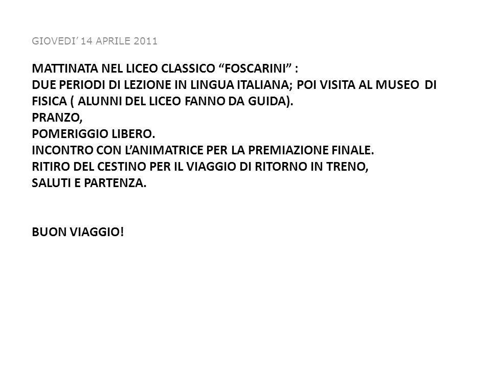 MATTINATA NEL LICEO CLASSICO FOSCARINI : DUE PERIODI DI LEZIONE IN LINGUA ITALIANA; POI VISITA AL MUSEO DI FISICA ( ALUNNI DEL LICEO FANNO DA GUIDA).
