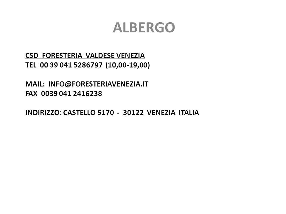 CSD FORESTERIA VALDESE VENEZIA TEL 00 39 041 5286797 (10,00-19,00) MAIL: INFO@FORESTERIAVENEZIA.IT FAX 0039 041 2416238 INDIRIZZO: CASTELLO 5170 - 30122 VENEZIA ITALIA ALBERGO