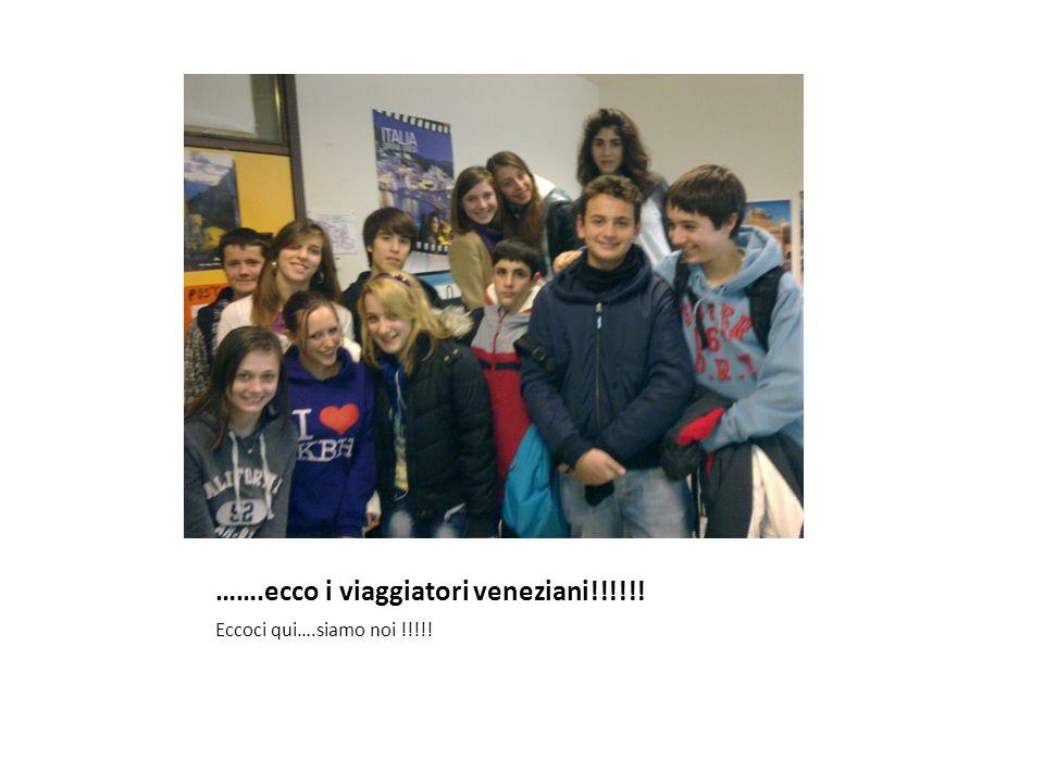 …….ecco i viaggiatori veneziani!!!!!! Eccoci qui….siamo noi !!!!!