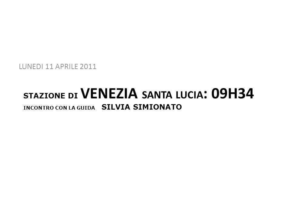 STAZIONE DI VENEZIA SANTA LUCIA : 09H34 INCONTRO CON LA GUIDA SILVIA SIMIONATO LUNEDI 11 APRILE 2011