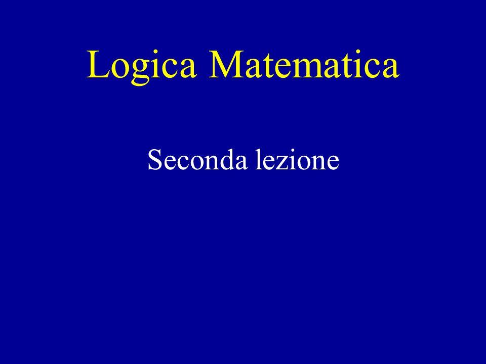 Logica Matematica Seconda lezione