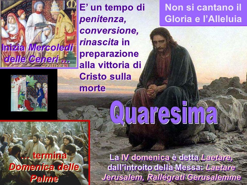 E un tempo di penitenza, conversione, rinascita in preparazione alla vittoria di Cristo sulla morte Non si cantano il Gloria e lAlleluia … termina Dom