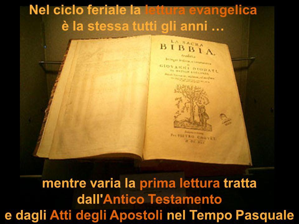 Nel ciclo feriale la lettura evangelica è la stessa tutti gli anni … mentre varia la prima lettura tratta dall'Antico Testamento e dagli Atti degli Ap