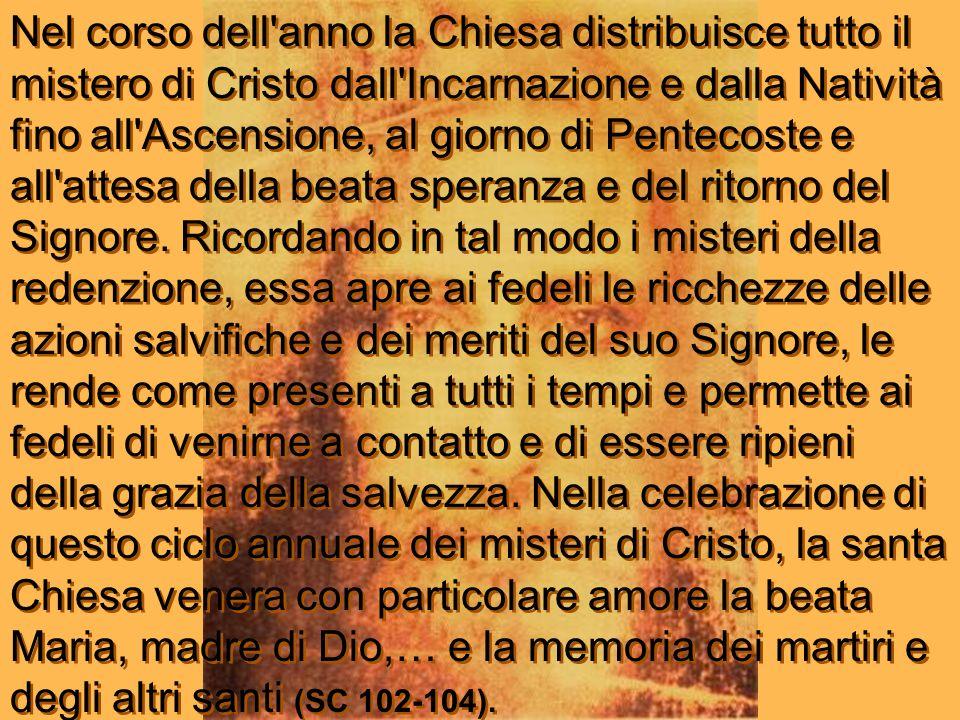 Nel corso dell'anno la Chiesa distribuisce tutto il mistero di Cristo dall'Incarnazione e dalla Natività fino all'Ascensione, al giorno di Pentecoste