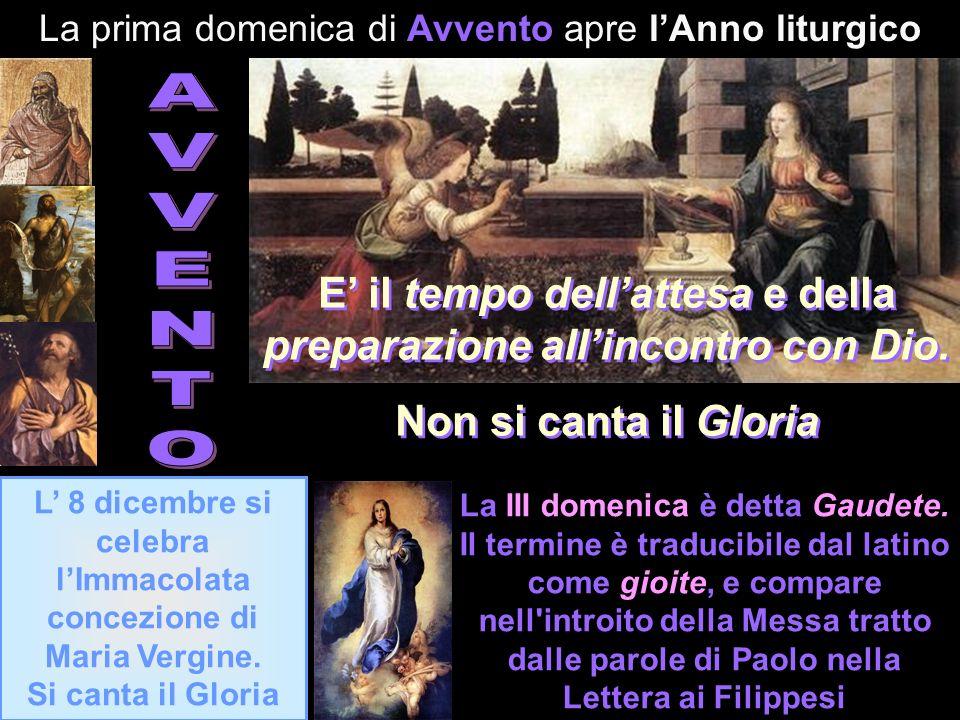 La prima domenica di Avvento apre lAnno liturgico L 8 dicembre si celebra lImmacolata concezione di Maria Vergine. Si canta il Gloria E il tempo della