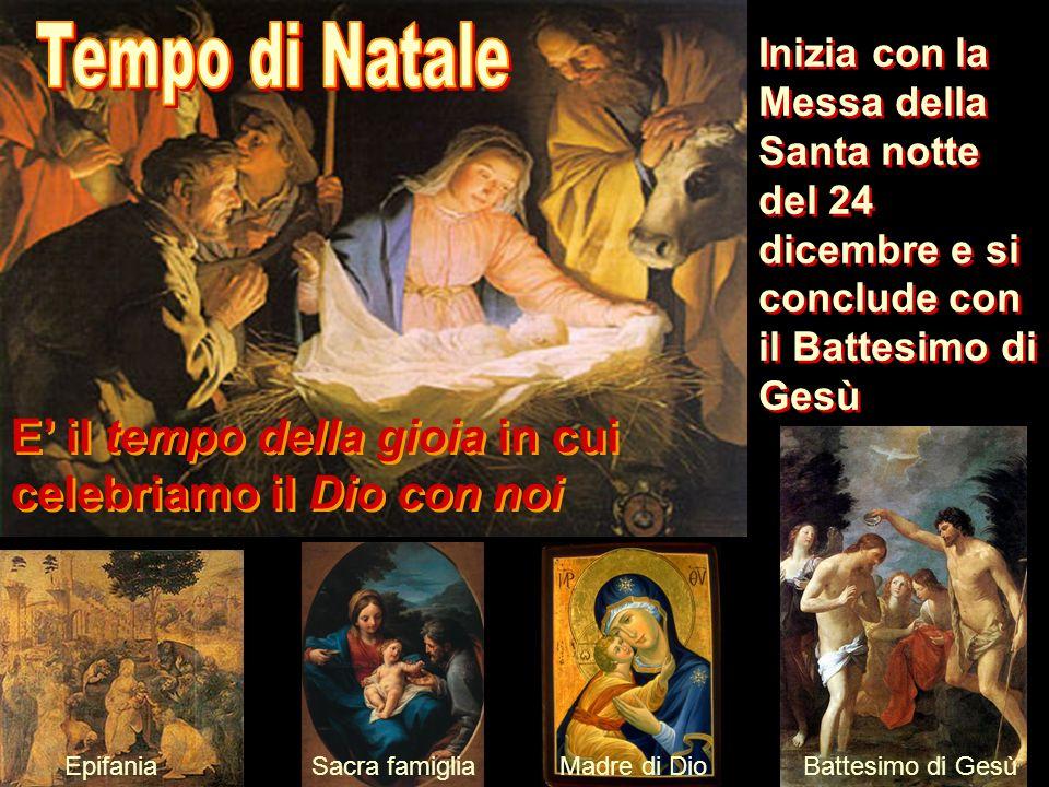 Inizia con la Messa della Santa notte del 24 dicembre e si conclude con il Battesimo di Gesù E il tempo della gioia in cui celebriamo il Dio con noi E