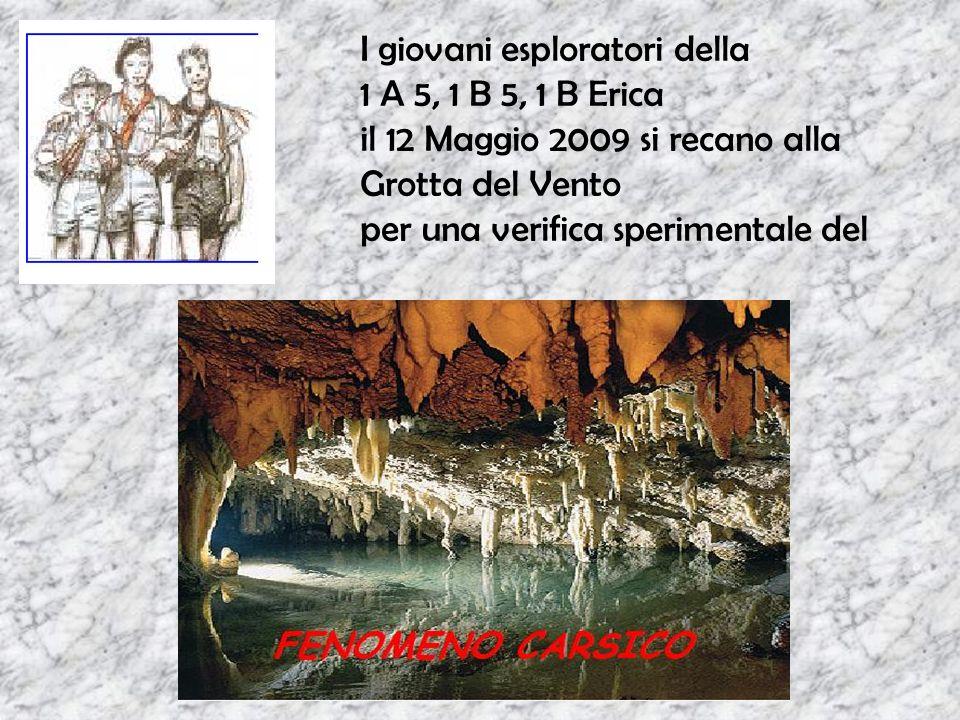I giovani esploratori della 1 A 5, 1 B 5, 1 B Erica il 12 Maggio 2009 si recano alla Grotta del Vento per una verifica sperimentale del