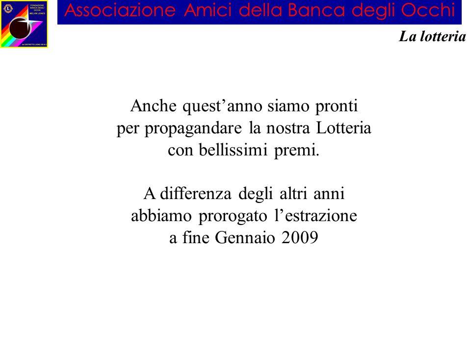 Associazione Amici della Banca degli Occhi La lotteria Anche questanno siamo pronti per propagandare la nostra Lotteria con bellissimi premi.