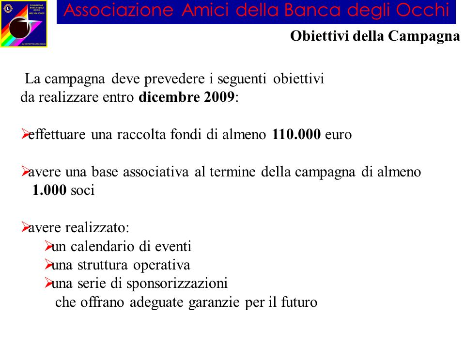 Associazione Amici della Banca degli Occhi La campagna deve prevedere i seguenti obiettivi da realizzare entro dicembre 2009: effettuare una raccolta